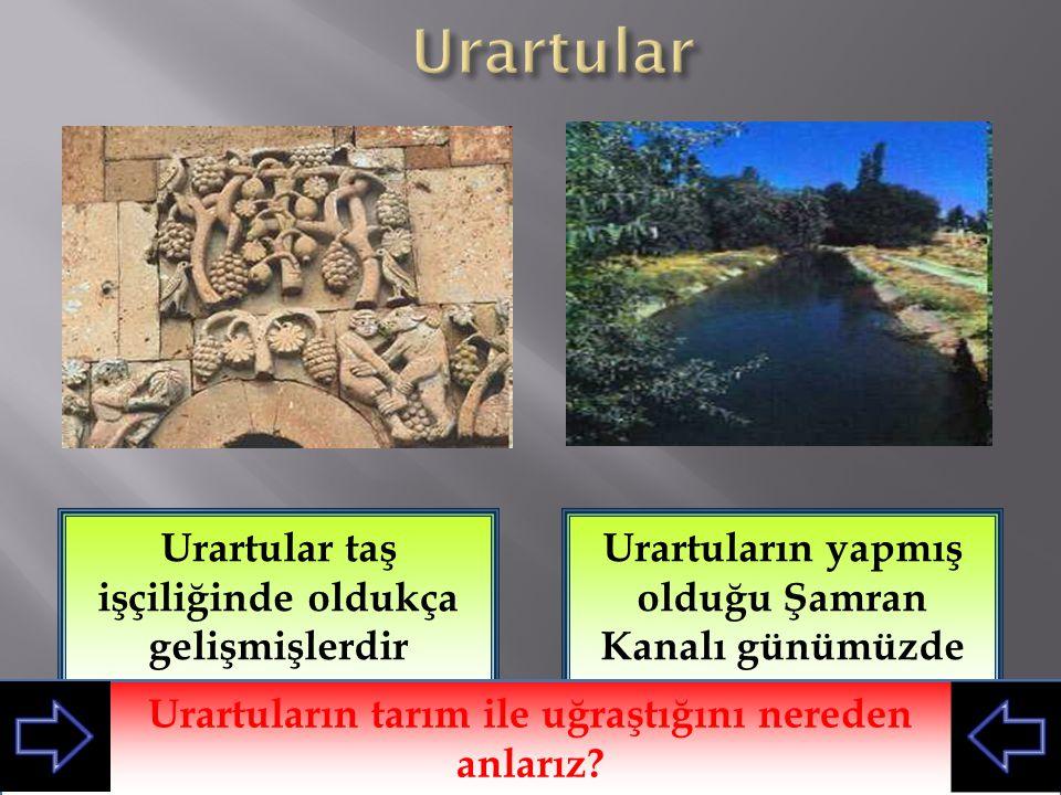 Urartular Urartular taş işçiliğinde oldukça gelişmişlerdir