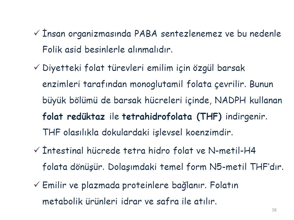 İnsan organizmasında PABA sentezlenemez ve bu nedenle Folik asid besinlerle alınmalıdır.