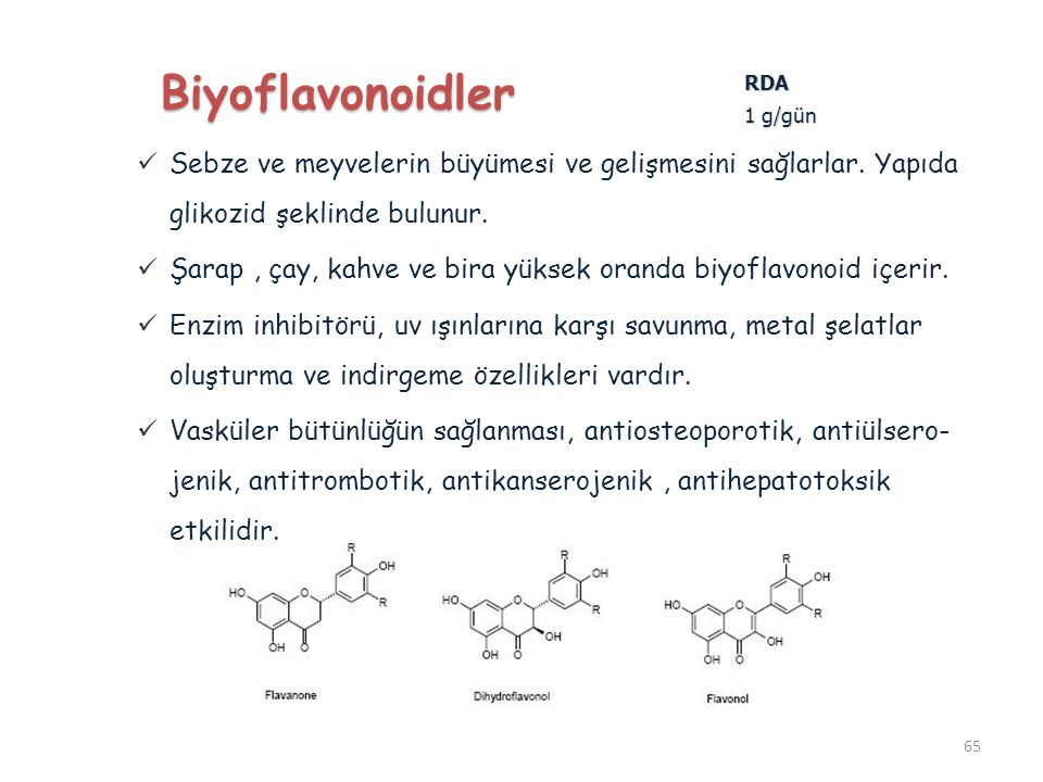 rastlanır (1). Biyoflavonoidler. RDA. 1 g/gün. Sebze ve meyvelerin büyümesi ve gelişmesini sağlarlar. Yapıda glikozid şeklinde bulunur.