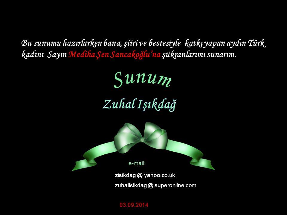 Bu sunumu hazırlarken bana, şiiri ve bestesiyle katkı yapan aydın Türk kadını Sayın Mediha Şen Sancakoğlu'na şükranlarımı sunarım.