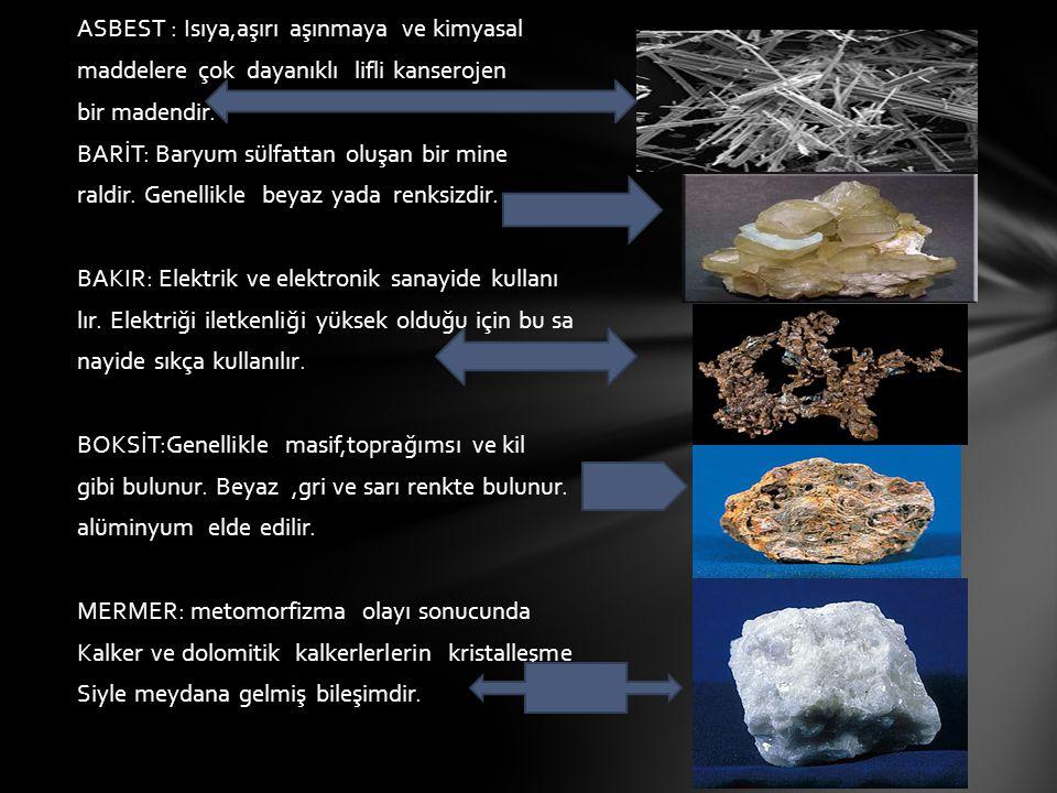 ASBEST : Isıya,aşırı aşınmaya ve kimyasal maddelere çok dayanıklı lifli kanserojen bir mineral.