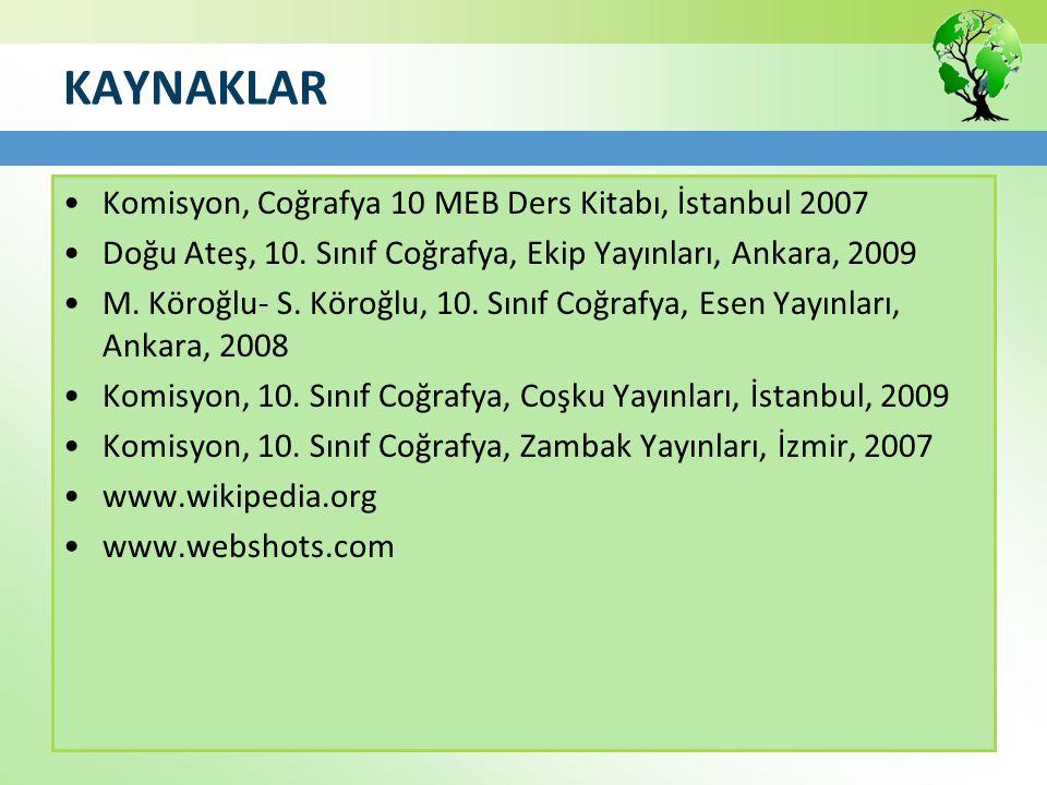 KAYNAKLAR Komisyon, Coğrafya 10 MEB Ders Kitabı, İstanbul 2007