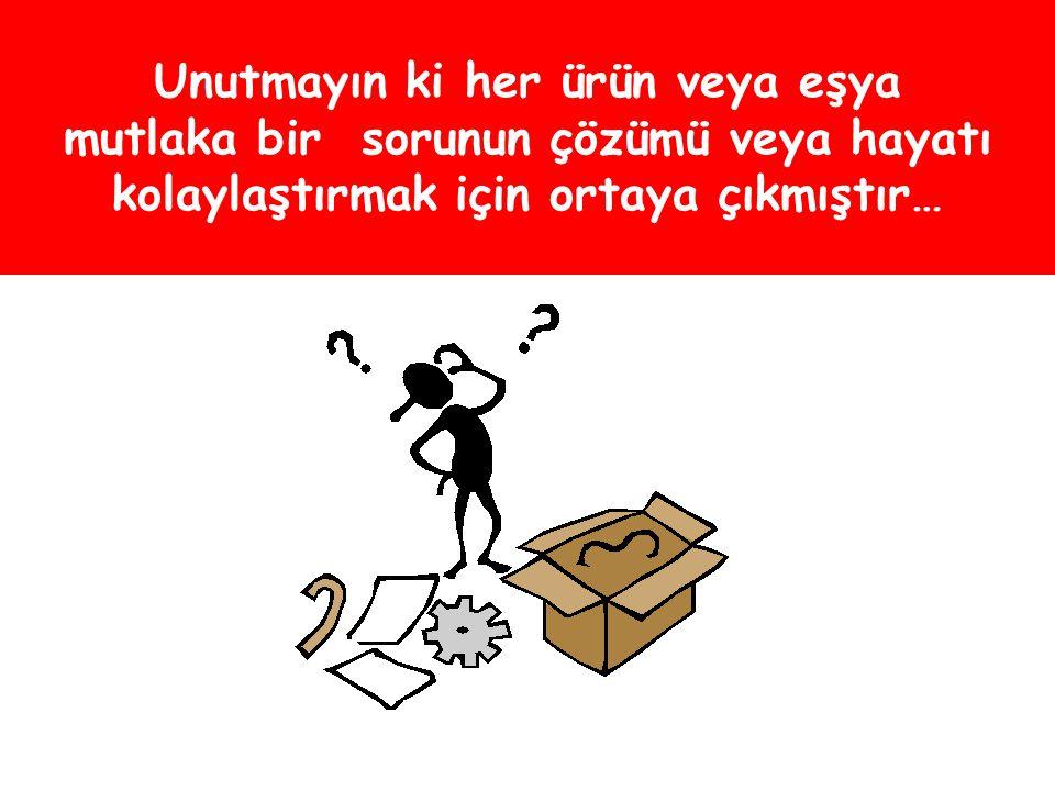 Unutmayın ki her ürün veya eşya mutlaka bir sorunun çözümü veya hayatı kolaylaştırmak için ortaya çıkmıştır…