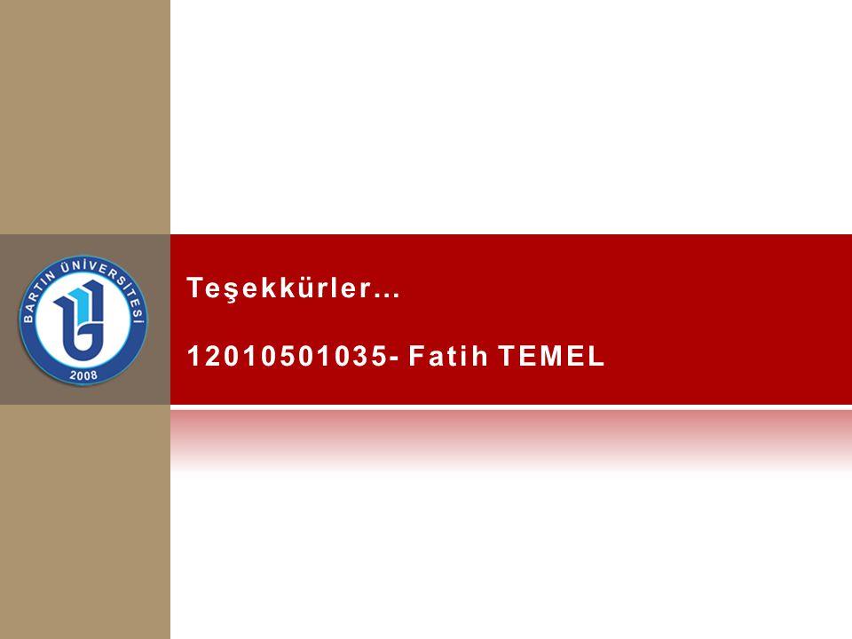 Teşekkürler… 12010501035- Fatih TEMEL