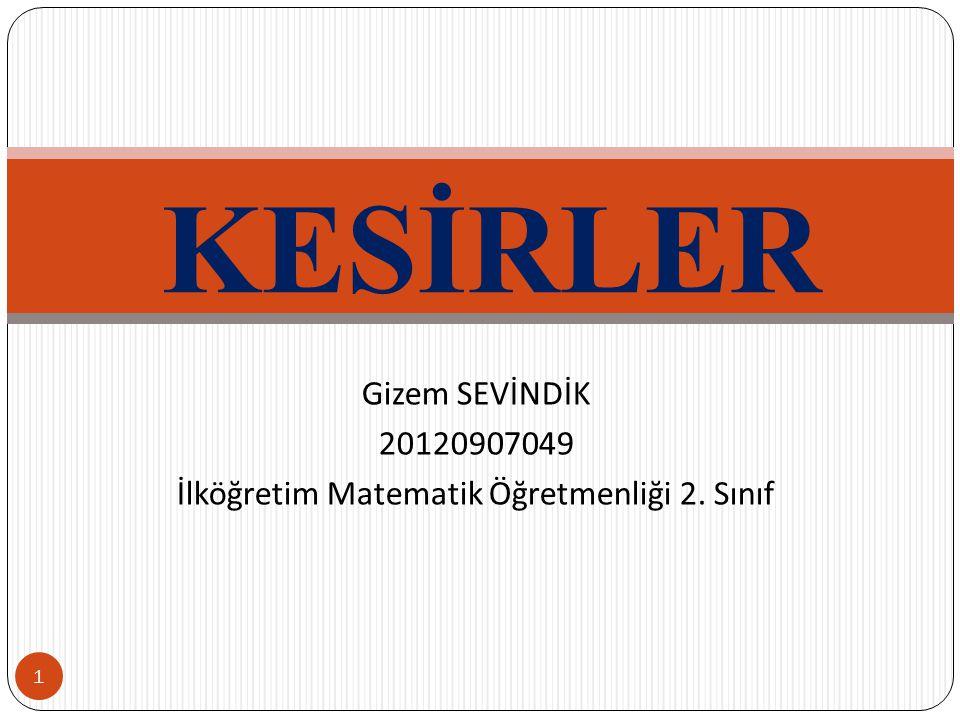 Gizem SEVİNDİK 20120907049 İlköğretim Matematik Öğretmenliği 2. Sınıf