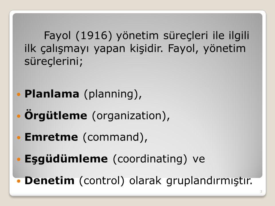 Fayol (1916) yönetim süreçleri ile ilgili ilk çalışmayı yapan kişidir