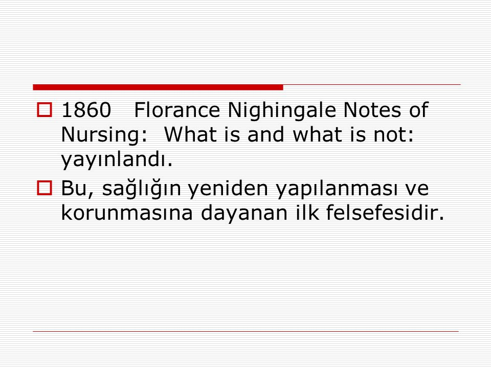1860 Florance Nighingale Notes of Nursing: What is and what is not: yayınlandı.
