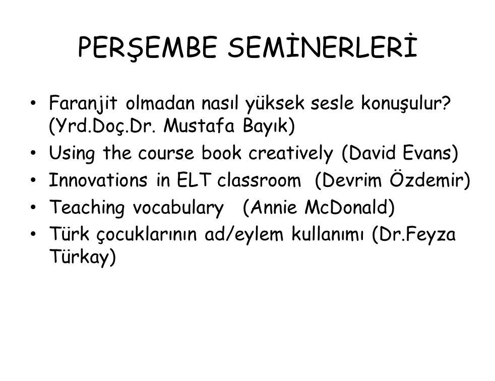 PERŞEMBE SEMİNERLERİ Faranjit olmadan nasıl yüksek sesle konuşulur (Yrd.Doç.Dr. Mustafa Bayık) Using the course book creatively (David Evans)