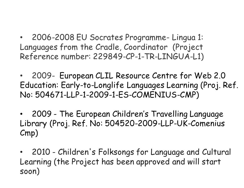 2006-2008 EU Socrates Programme- Lingua 1: Languages from the Cradle, Coordinator (Project Reference number: 229849-CP-1-TR-LINGUA-L1)