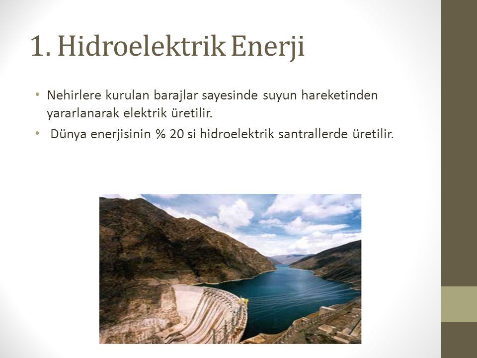 1. Hidroelektrik Enerji Nehirlere kurulan barajlar sayesinde suyun hareketinden yararlanarak elektrik üretilir.