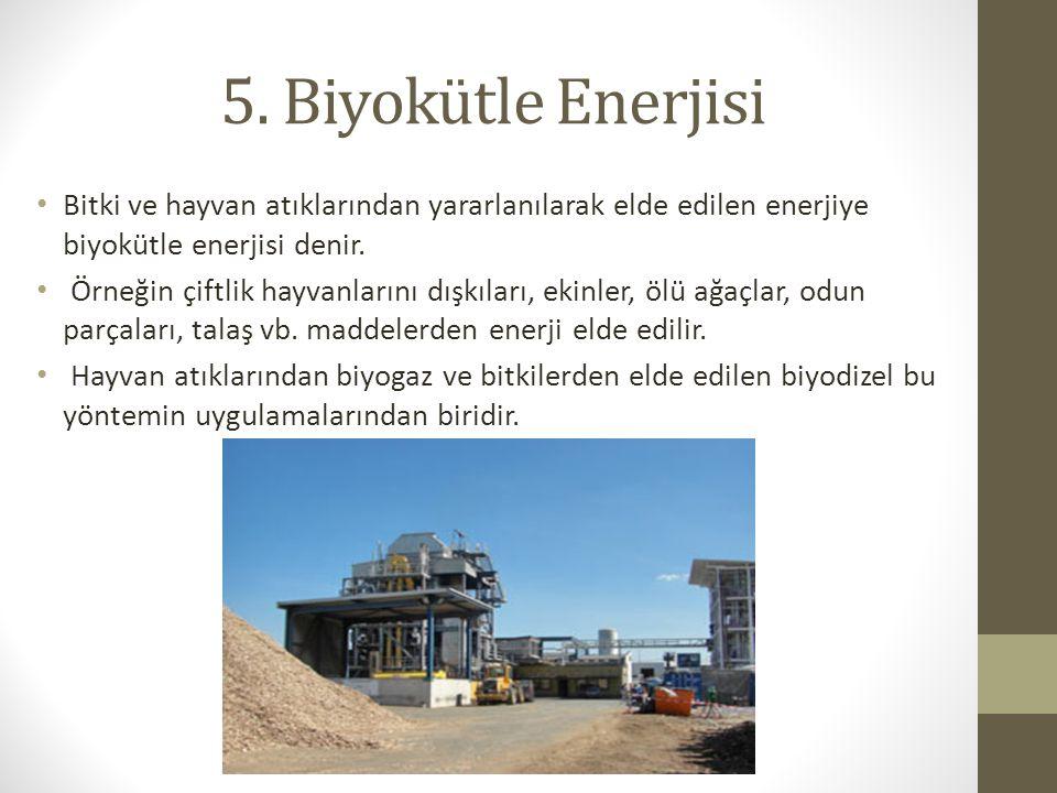 5. Biyokütle Enerjisi Bitki ve hayvan atıklarından yararlanılarak elde edilen enerjiye biyokütle enerjisi denir.