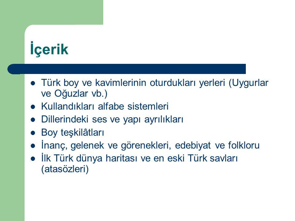 İçerik Türk boy ve kavimlerinin oturdukları yerleri (Uygurlar ve Oğuzlar vb.) Kullandıkları alfabe sistemleri.