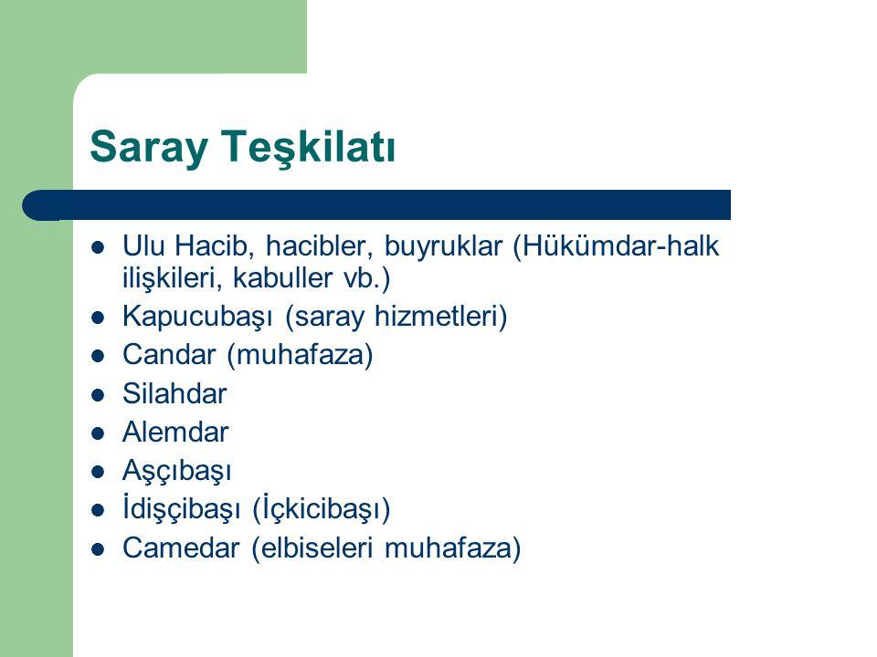 Saray Teşkilatı Ulu Hacib, hacibler, buyruklar (Hükümdar-halk ilişkileri, kabuller vb.) Kapucubaşı (saray hizmetleri)