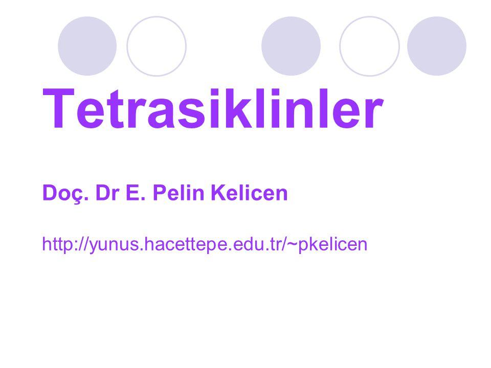 Tetrasiklinler Doç. Dr E. Pelin Kelicen http://yunus. hacettepe. edu