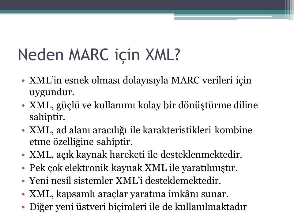 Neden MARC için XML XML'in esnek olması dolayısıyla MARC verileri için uygundur. XML, güçlü ve kullanımı kolay bir dönüştürme diline sahiptir.
