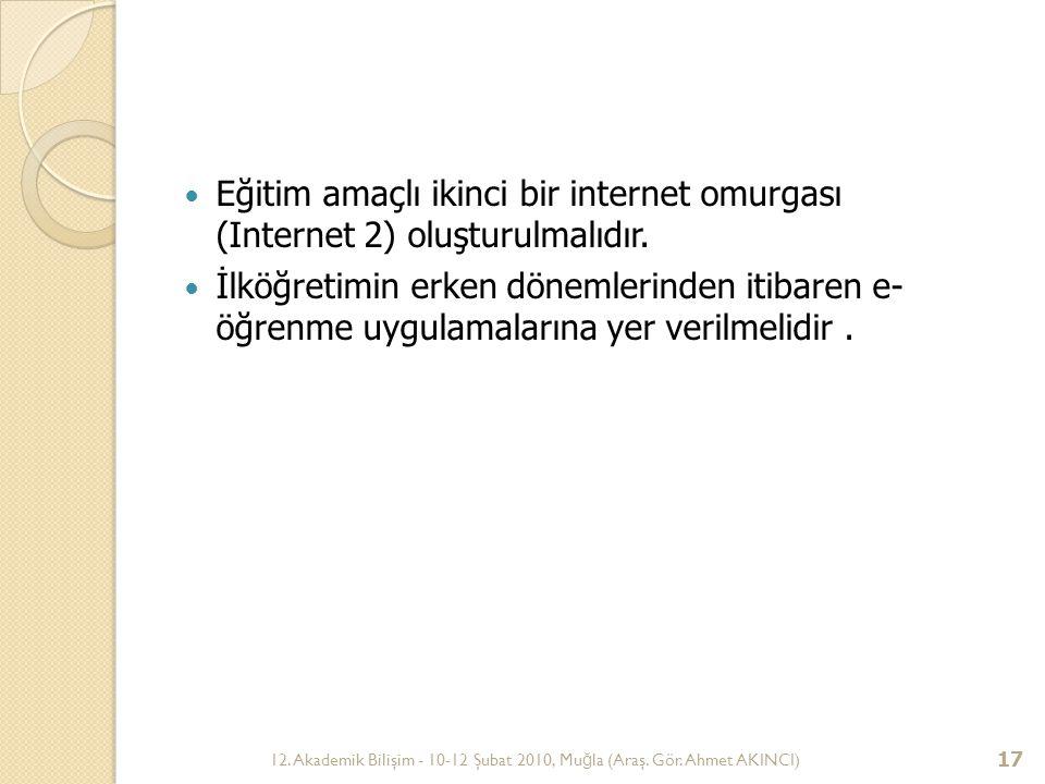 Eğitim amaçlı ikinci bir internet omurgası (Internet 2) oluşturulmalıdır.