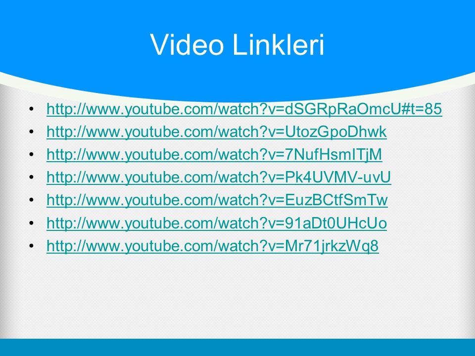 Video Linkleri http://www.youtube.com/watch v=dSGRpRaOmcU#t=85