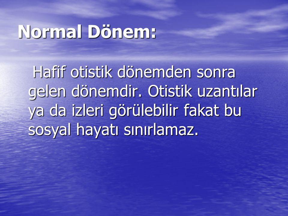 Normal Dönem: Hafif otistik dönemden sonra gelen dönemdir.