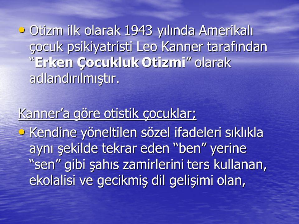 Otizm ilk olarak 1943 yılında Amerikalı çocuk psikiyatristi Leo Kanner tarafından Erken Çocukluk Otizmi olarak adlandırılmıştır.