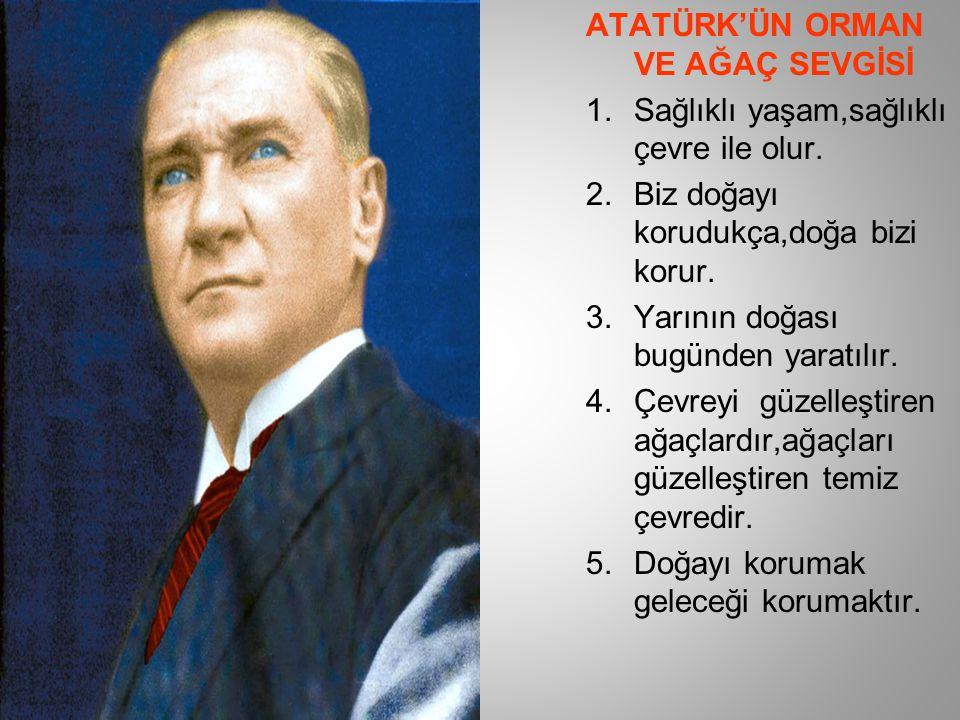 ATATÜRK'ÜN ORMAN VE AĞAÇ SEVGİSİ