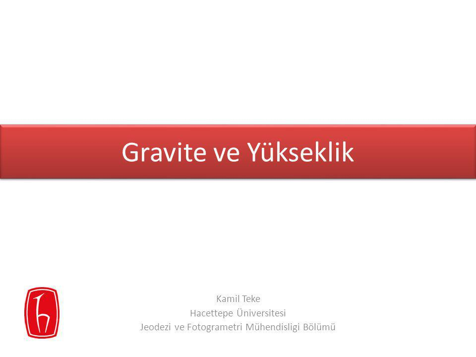 Gravite ve Yükseklik Kamil Teke Hacettepe Üniversitesi