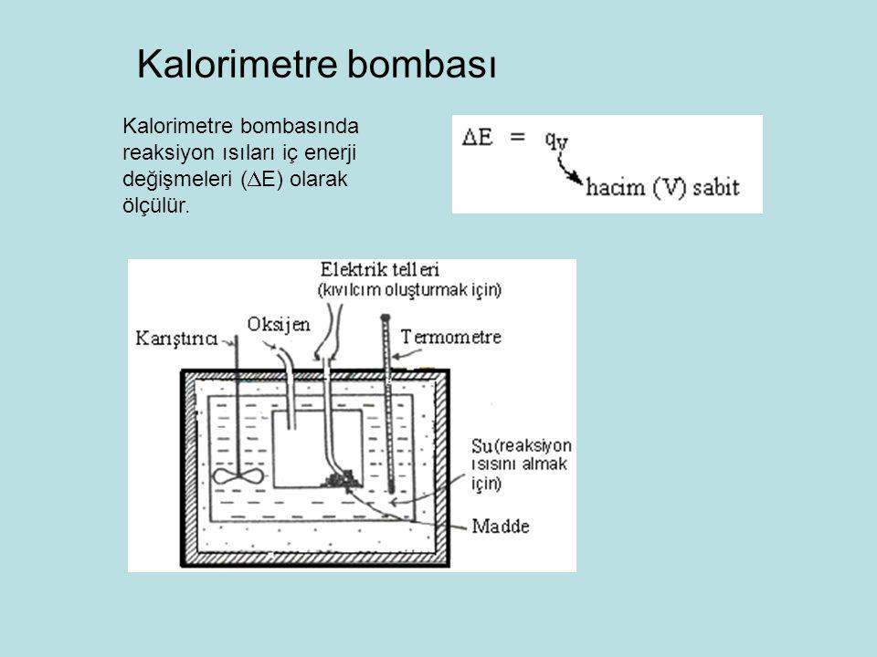 Kalorimetre bombası Kalorimetre bombasında reaksiyon ısıları iç enerji değişmeleri (E) olarak ölçülür.