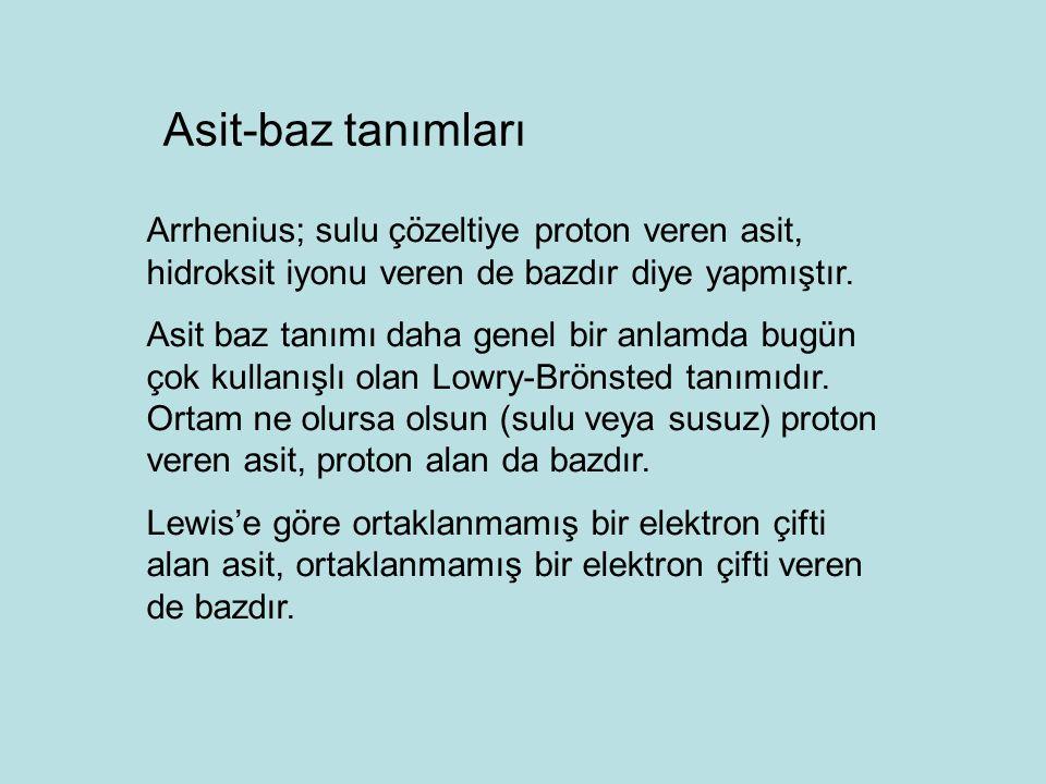 Asit-baz tanımları Arrhenius; sulu çözeltiye proton veren asit, hidroksit iyonu veren de bazdır diye yapmıştır.