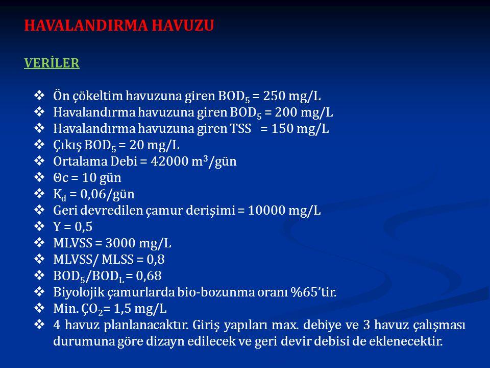 HAVALANDIRMA HAVUZU VERİLER Ön çökeltim havuzuna giren BOD5 = 250 mg/L