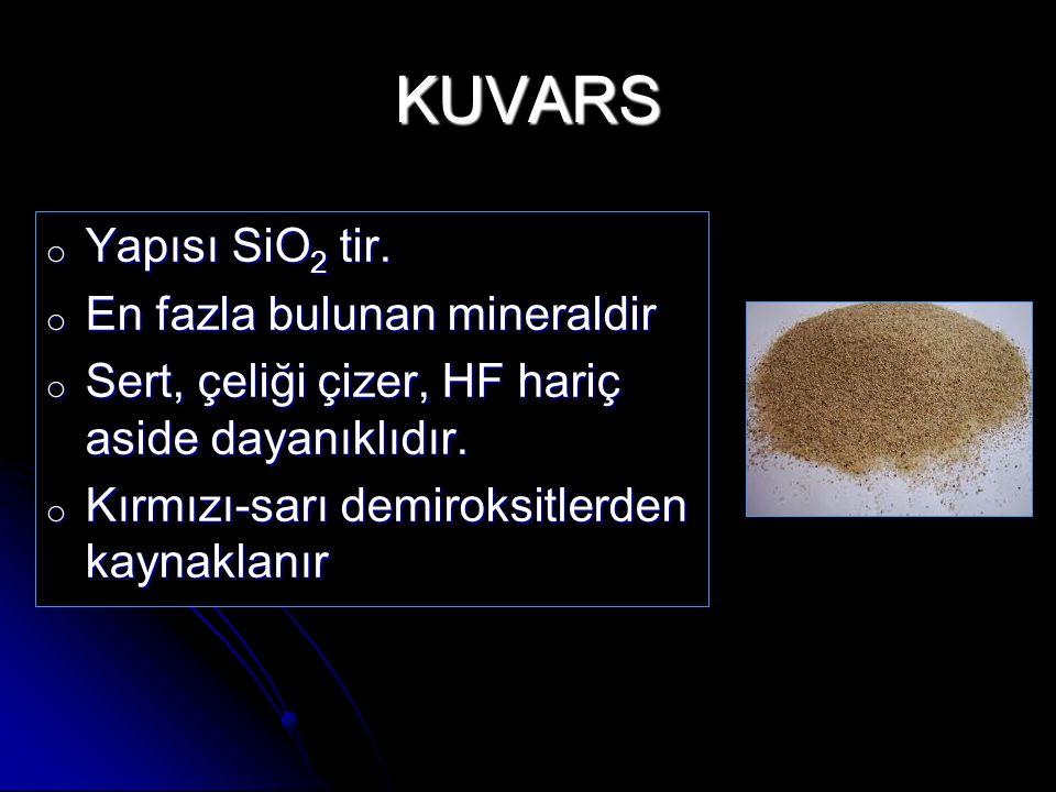 KUVARS Yapısı SiO2 tir. En fazla bulunan mineraldir