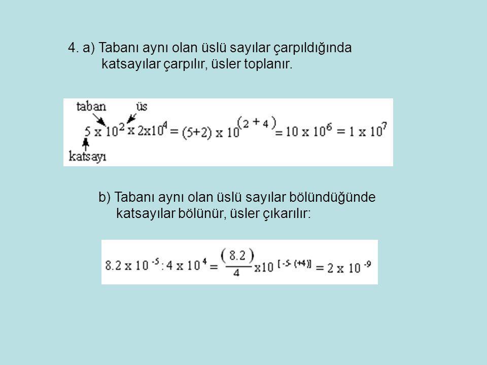 4. a) Tabanı aynı olan üslü sayılar çarpıldığında