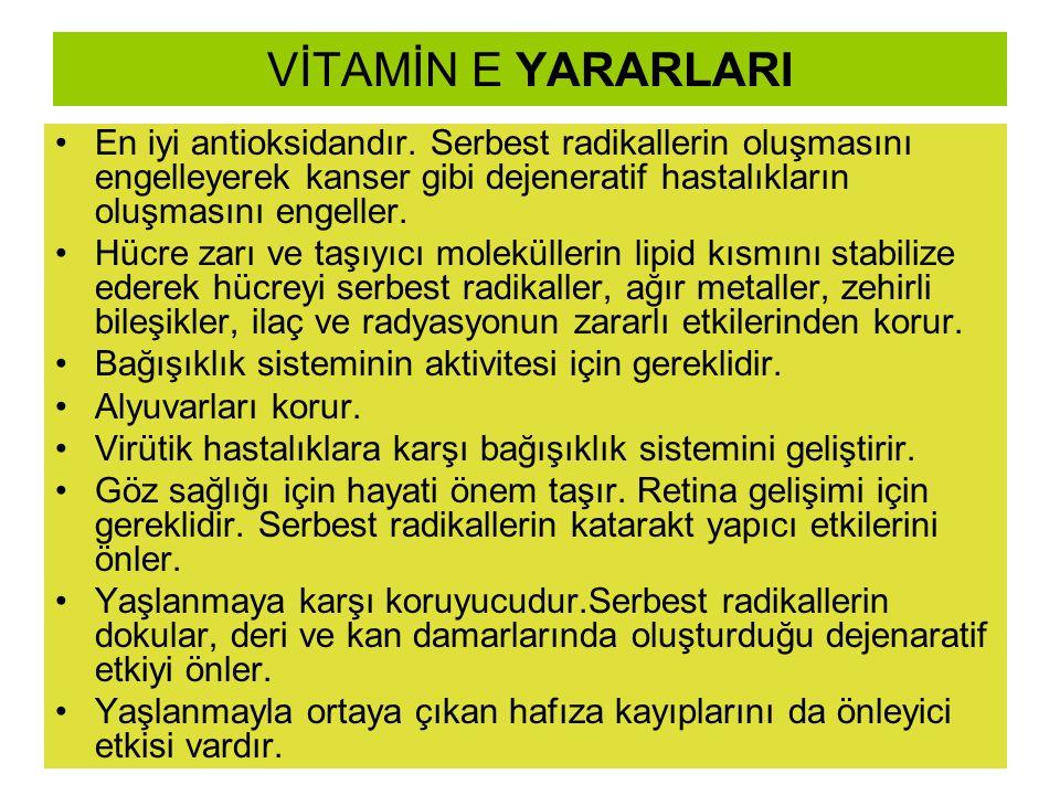 VİTAMİN E YARARLARI En iyi antioksidandır. Serbest radikallerin oluşmasını engelleyerek kanser gibi dejeneratif hastalıkların oluşmasını engeller.