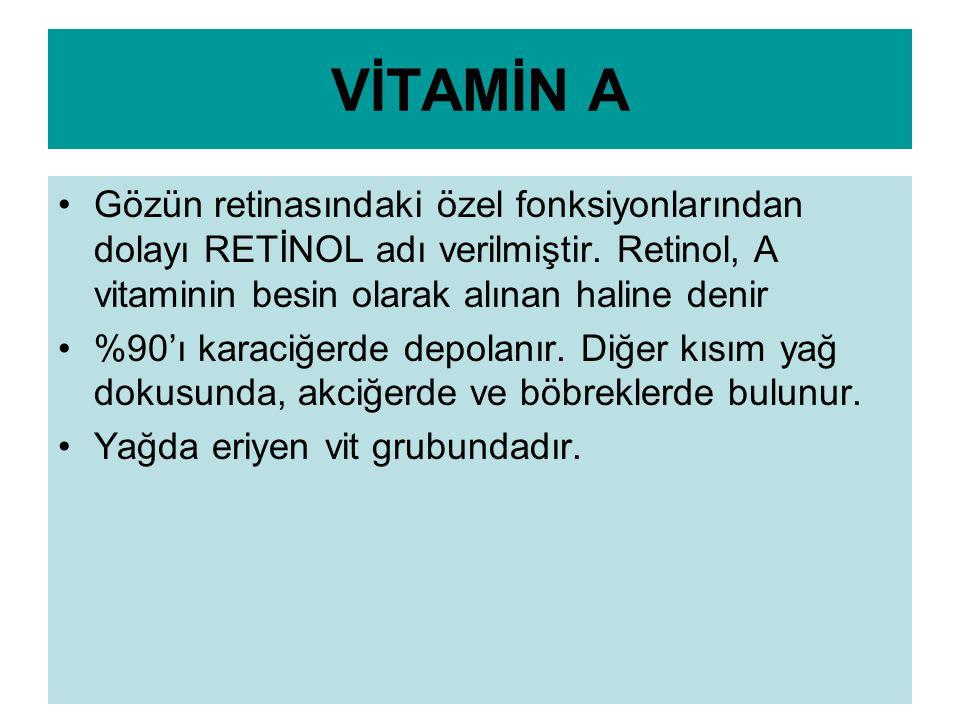 VİTAMİN A Gözün retinasındaki özel fonksiyonlarından dolayı RETİNOL adı verilmiştir. Retinol, A vitaminin besin olarak alınan haline denir.