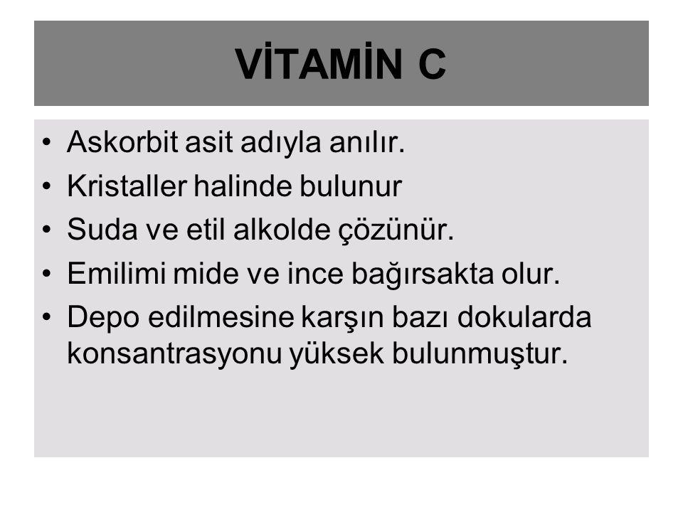 VİTAMİN C Askorbit asit adıyla anılır. Kristaller halinde bulunur