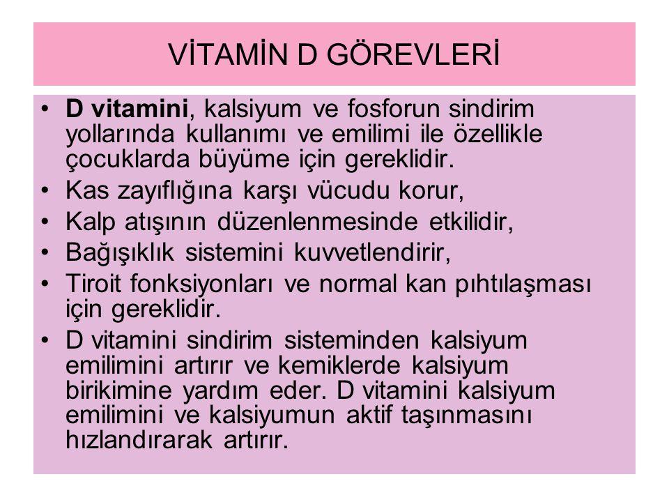VİTAMİN D GÖREVLERİ D vitamini, kalsiyum ve fosforun sindirim yollarında kullanımı ve emilimi ile özellikle çocuklarda büyüme için gereklidir.