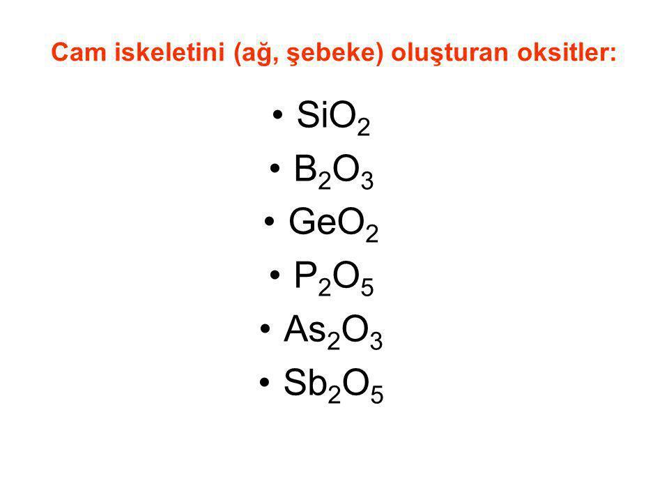 Cam iskeletini (ağ, şebeke) oluşturan oksitler: