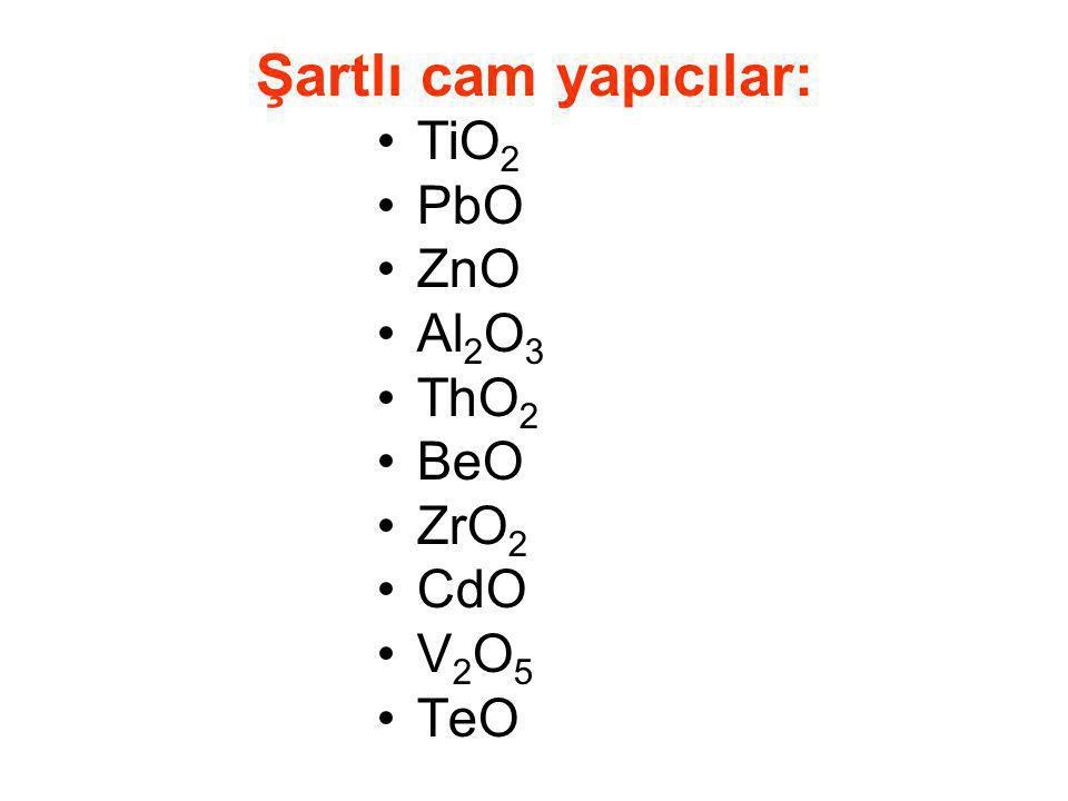 Şartlı cam yapıcılar: TiO2 PbO ZnO Al2O3 ThO2 BeO ZrO2 CdO V2O5 TeO