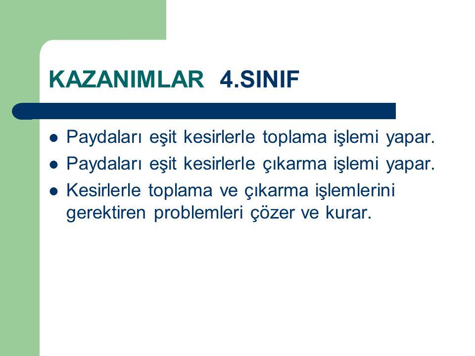 KAZANIMLAR 4.SINIF Paydaları eşit kesirlerle toplama işlemi yapar.