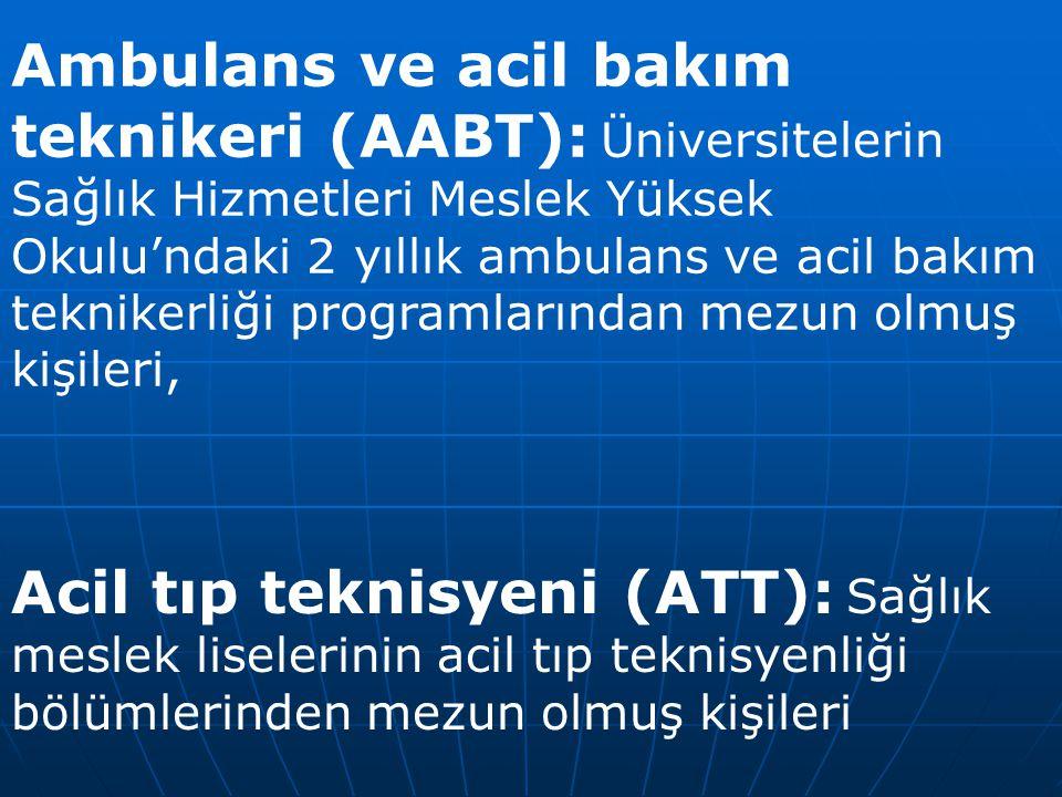 Ambulans ve acil bakım teknikeri (AABT): Üniversitelerin Sağlık Hizmetleri Meslek Yüksek Okulu'ndaki 2 yıllık ambulans ve acil bakım teknikerliği programlarından mezun olmuş kişileri,