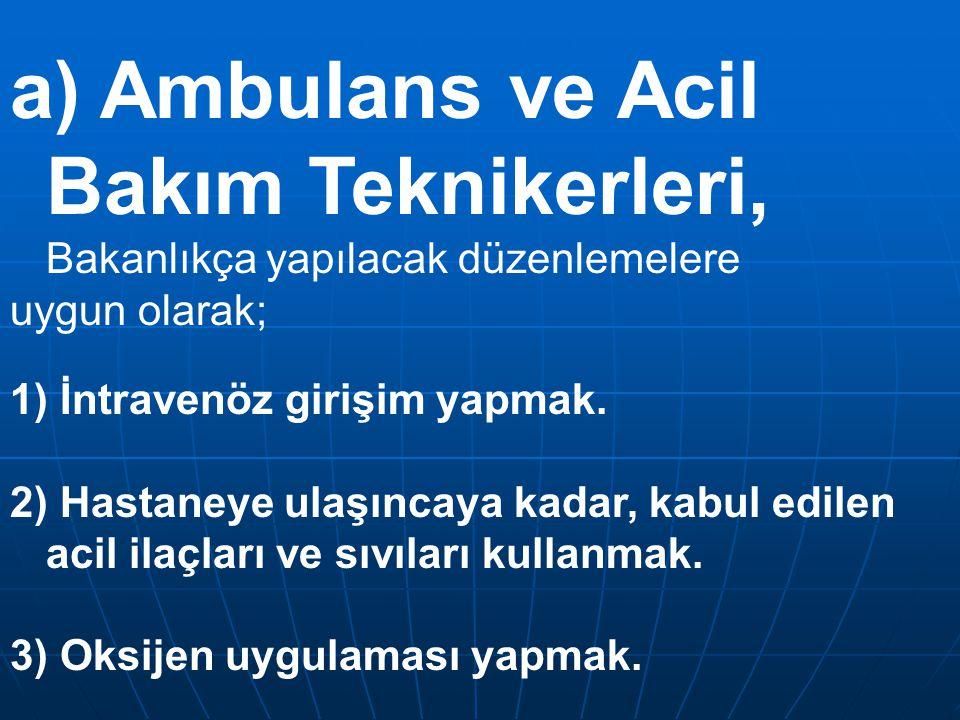 a) Ambulans ve Acil Bakım Teknikerleri, Bakanlıkça yapılacak düzenlemelere