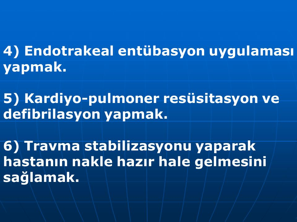 4) Endotrakeal entübasyon uygulaması yapmak.
