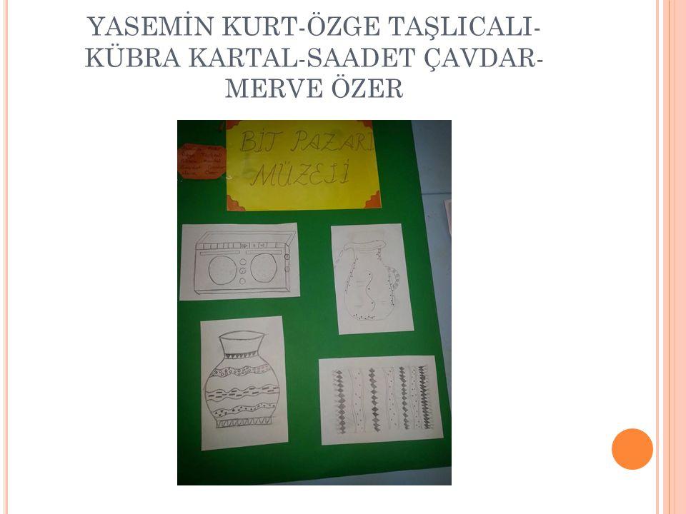YASEMİN KURT-ÖZGE TAŞLICALI-KÜBRA KARTAL-SAADET ÇAVDAR-MERVE ÖZER