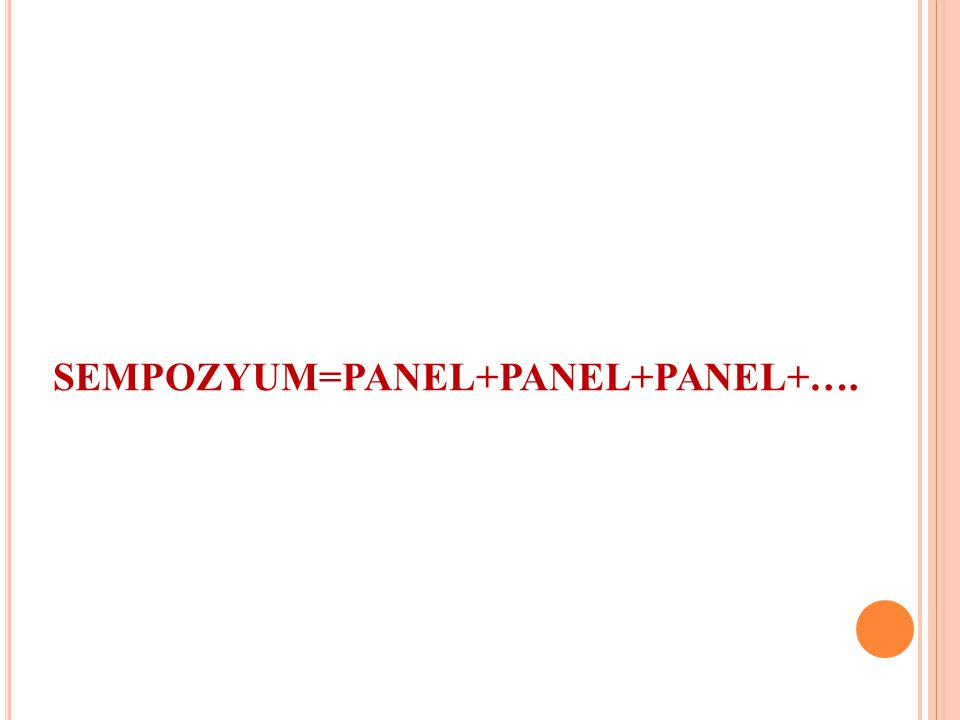SEMPOZYUM=PANEL+PANEL+PANEL+….