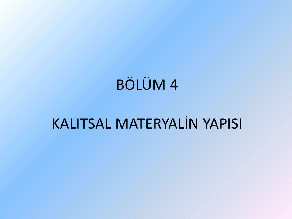 BÖLÜM 4 KALITSAL MATERYALİN YAPISI