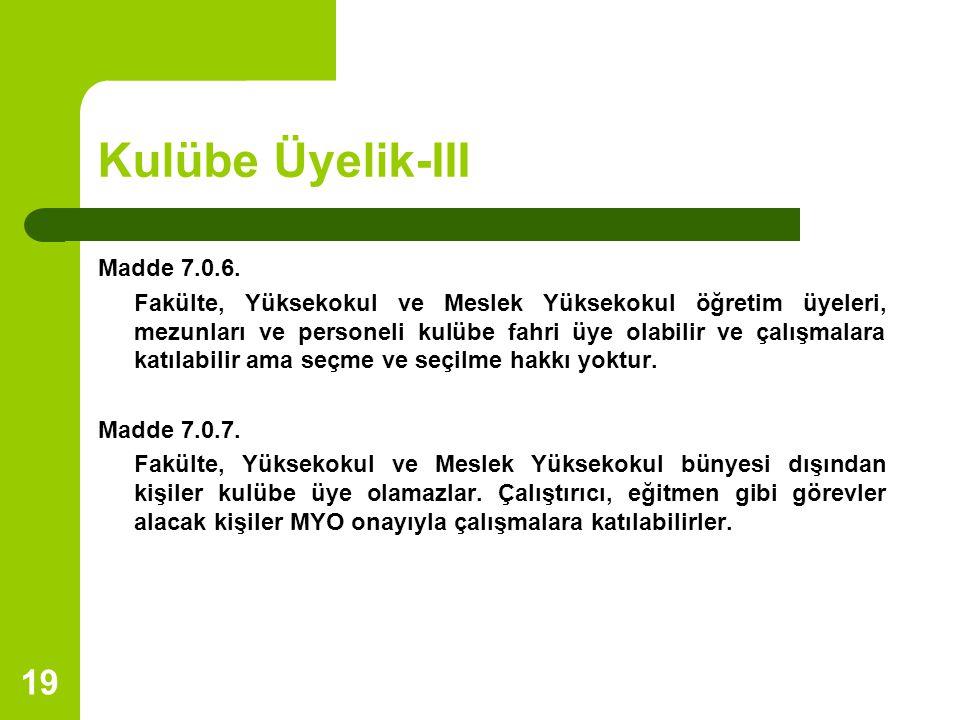 Kulübe Üyelik-III Madde 7.0.6.