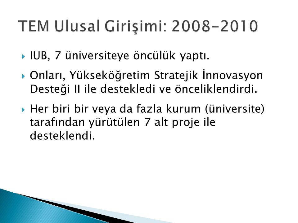 TEM Ulusal Girişimi: 2008-2010 IUB, 7 üniversiteye öncülük yaptı.