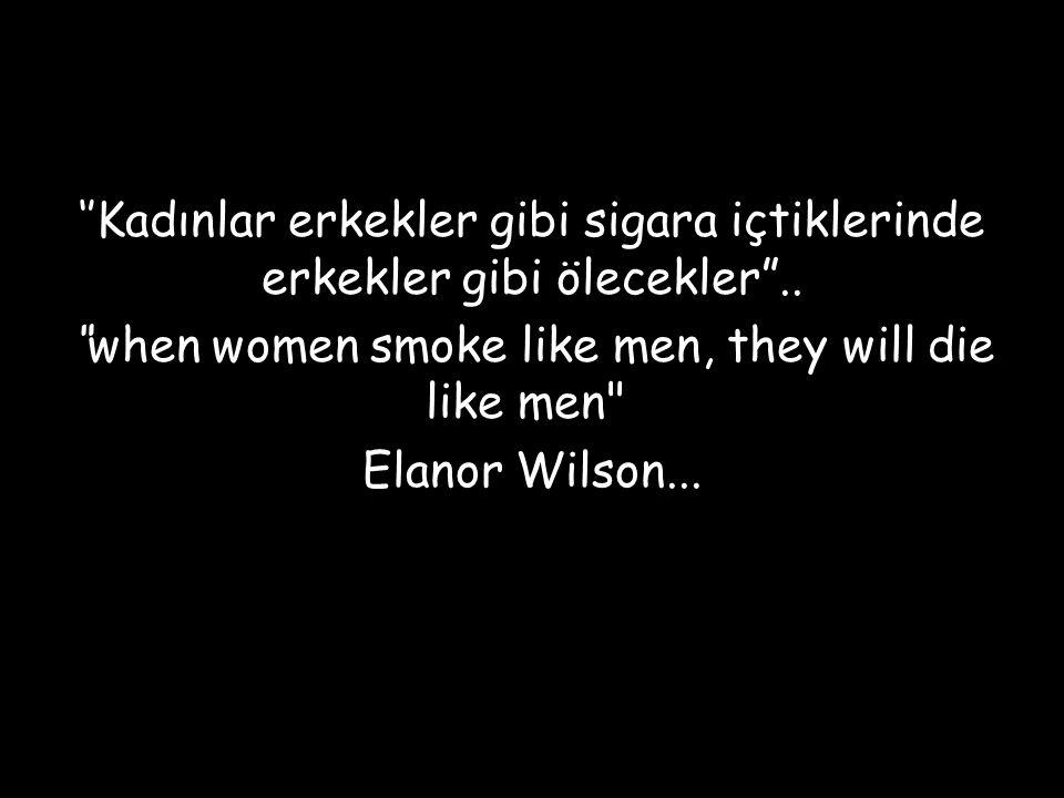 ''Kadınlar erkekler gibi sigara içtiklerinde erkekler gibi ölecekler