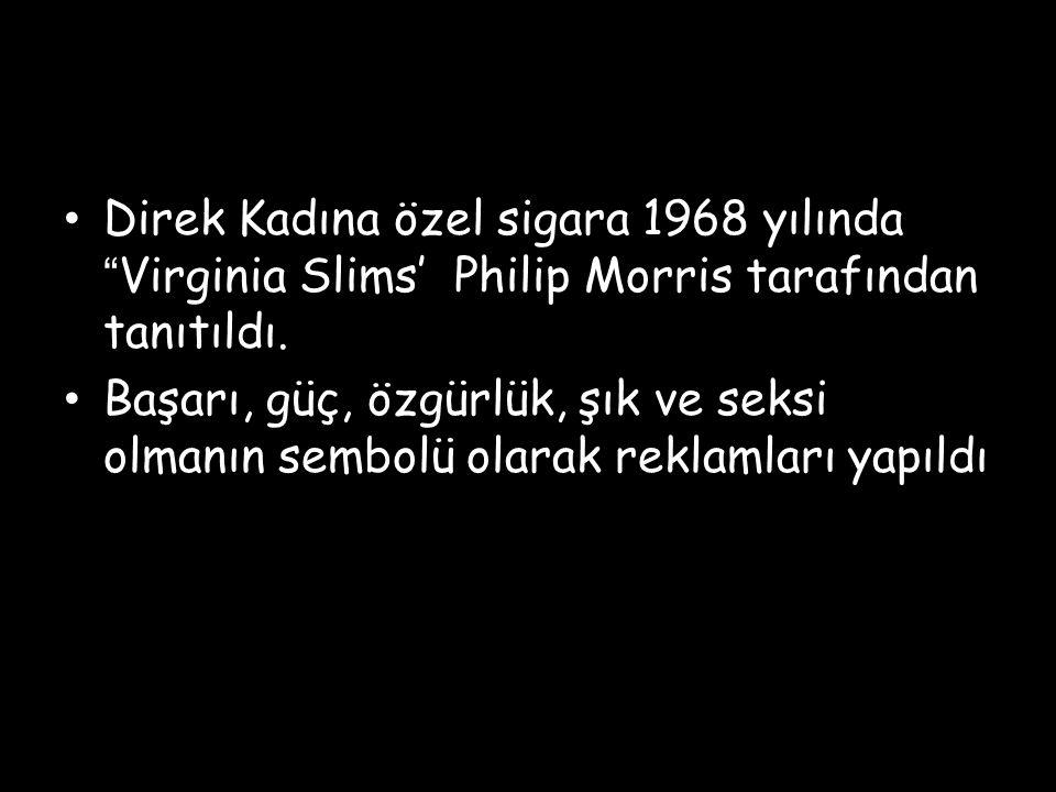 Direk Kadına özel sigara 1968 yılında Virginia Slims' Philip Morris tarafından tanıtıldı.