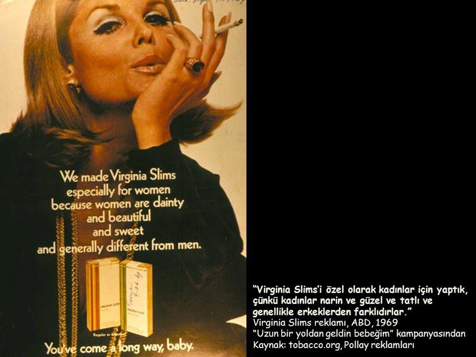 Virginia Slims'i özel olarak kadınlar için yaptık, çünkü kadınlar narin ve güzel ve tatlı ve genellikle erkeklerden farklıdırlar. Virginia Slims reklamı, ABD, 1969
