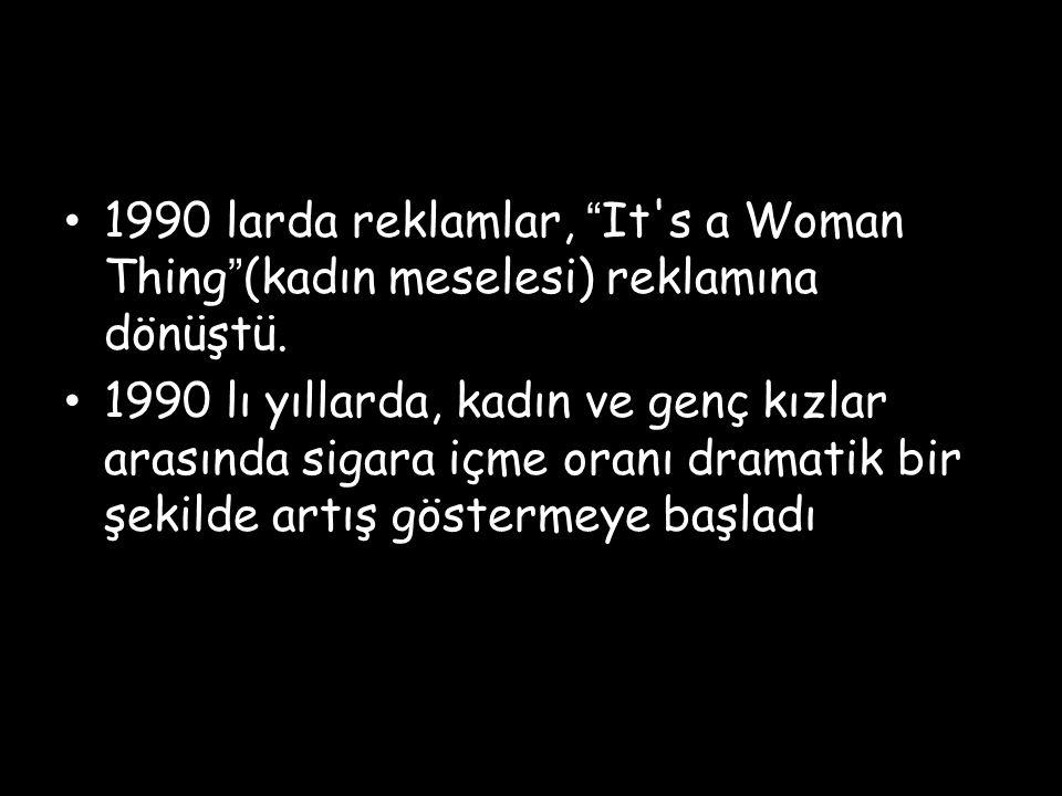 1990 larda reklamlar, It s a Woman Thing (kadın meselesi) reklamına dönüştü.
