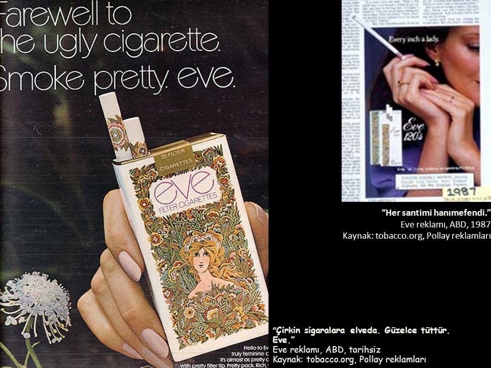 Her santimi hanımefendi. Eve reklamı, ABD, 1987 Kaynak: tobacco